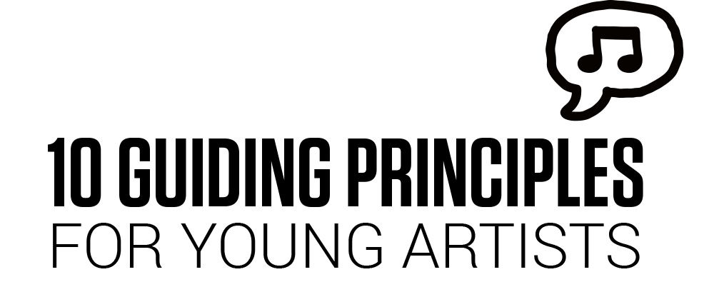 10 GUIDING PRINCIPLES FOR YOUNG ARTISTS